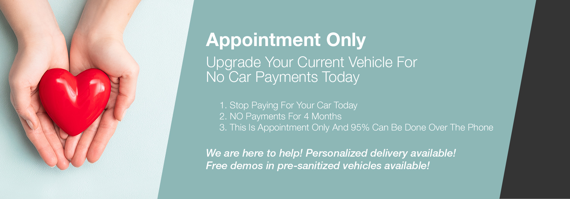 Appointment Only. Upgrade Your Current Vehicle For No Car Payments Today
